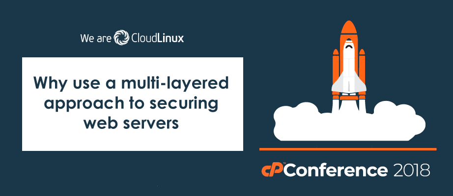 Why use a multi-layered approach to securing web servers (LAB at the cPanel conference)
