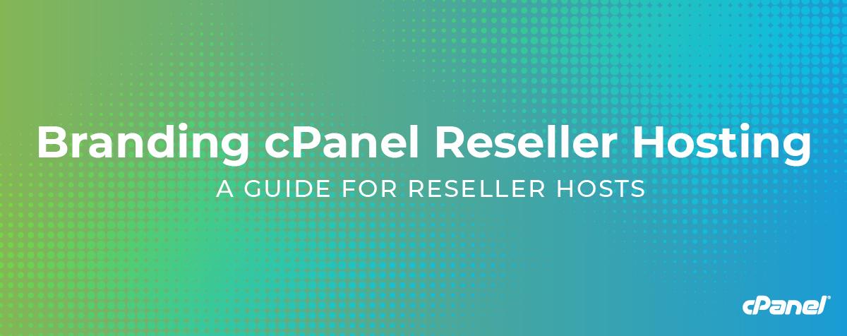 cPanel Reseller Hosting Branding: A Guide for Web Hosts