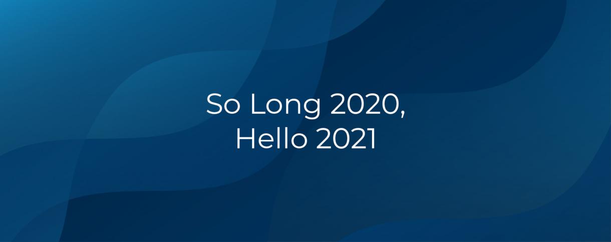 So Long 2020 Hello 2021